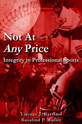 Not At Any Price Integrity in Professional Sports by Vincent, J. Bartimo, Rosalind , P. Muller
