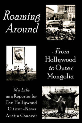 Roaming Around-From Hollywood to Outer Mongolia My Life as a Reporter for The Hollywood Citizen-News by Austin Conover