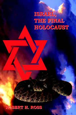 Israel, The Final Holocaust by Robert H. Ross
