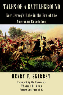 Tales of A Battleground New Jersey's Role in the Era of the American Revolution by HENRY F. SKIRBST