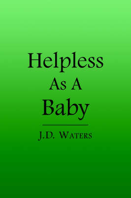Helpless As A Baby by J. D. Waters