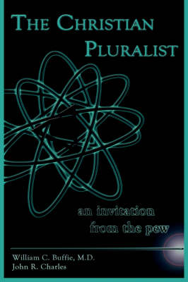 The Christian Pluralist An Invitation from the Pew by William, C. Buffie, John, R. Charles