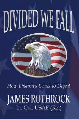 Divided We Fall How Disunity Leads to Defeat by James Rothrock