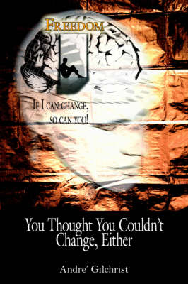 You Thought You Couldn't Change, Either by Andre' Gilchrist