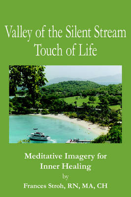 Valley of the Silent Stream Touch of Life Meditative Imagery for Inner Healing by Frances. RN, MA, CH Stroh