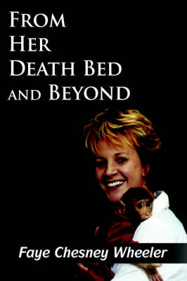 From Her Death Bed and Beyond by Faye, Chesney Wheeler