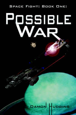 Space Fight Book One: Possible War by Damon Hudgins