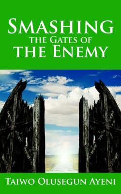 Smashing the Gates of the Enemy ..Through Strategic Prayers by Taiwo , Olusegun Ayeni