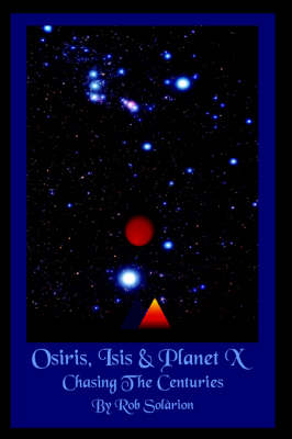 Osiris, Isis and Planet X Chasing the Centuries by Rob Solarion
