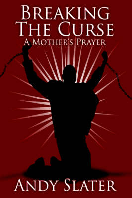Breaking The Curse A Mother's Prayer by Andy Slater