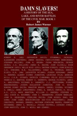 Damn Slavers! A History of the Sea, Lake, and River Battles of the Civil War. Book 1 by Robert James Warner