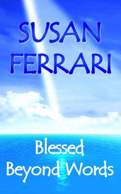 Blessed Beyond Words by Susan Ferrari