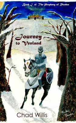 Journey to Venland Book I of The Prophecy of Rhodan by Chad Willis