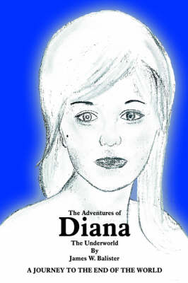 The Adventures of Diana The Underworld by James W. Balister