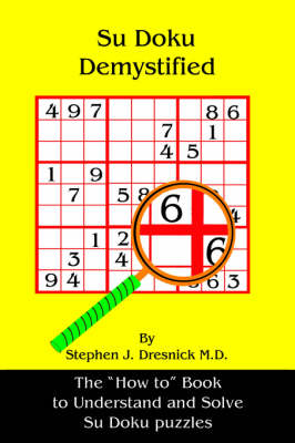 Su Doku Demystified The How to Book to Understand and Solve Su Doku Puzzles by Stephen, J. Dresnick M. D.