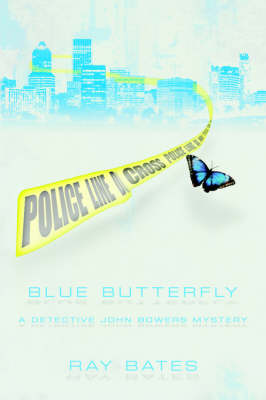 Blue Butterfly A Detective John Bowers Mystery by Ray Bates
