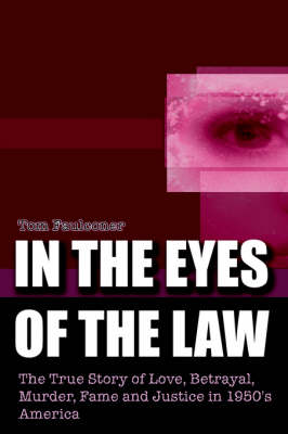 In the Eyes of the Law The True Story of Love, Betrayal, Murder, Fame and Justice in 1950's America by Tom Faulconer