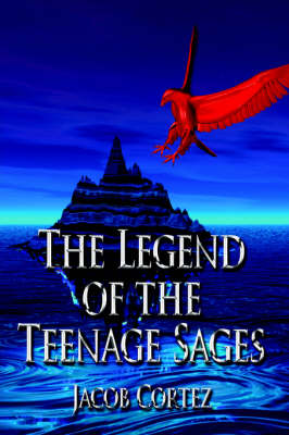 The Legend of the Teenage Sages by Jacob Cortez