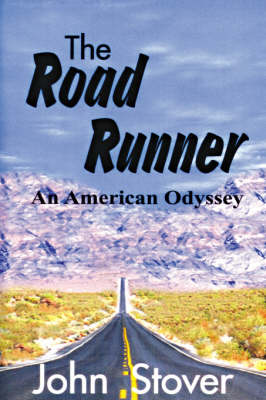 The Road Runner An American Odyssey by John H. Stover