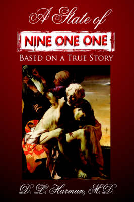 A State of Nine One One Based on a True Story by D. L. Harman M.D.