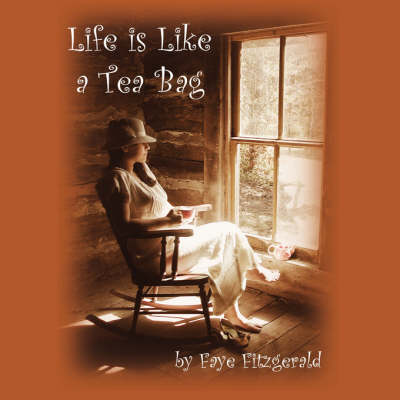 Life is Like a Tea Bag by Faye Fitzgerald