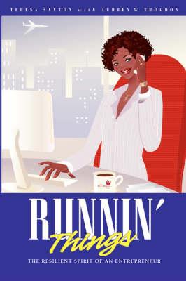 Runnin Things The Resilient Spirit of an Entrepreneur by Teresa Saxton, Audrey W. Trogdon