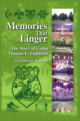 Memories That Linger The Story of Camp Thomas E. Lightfoot by Catherine, K. Mack