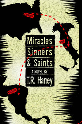 Miracles, Sinners and Saints A Novel by T.R. Haney