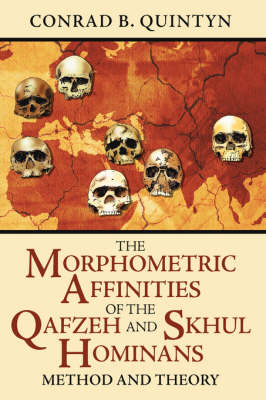 The Morphometric Affinities Of The Qafzeh And Skhul Hominans Method And Theory by Conrad, B. Quintyn