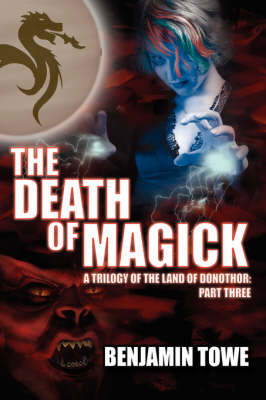 The Death of Magick A Trilogy of the Land of Donothor: Part Three by Benjamin Towe