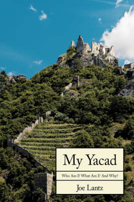 My Yacad Who Am I? What Am I? And Why? by Joe Lantz