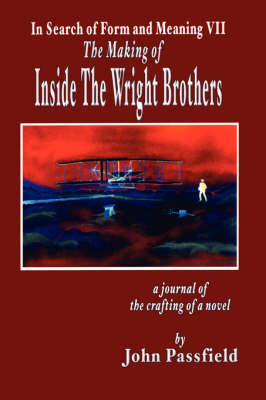 The Making of Inside the Wright Brothers In Search of Form and Meaning VII by John Passfield