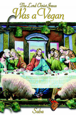 The Lord Christ Jesus Was a Vegan by Saba