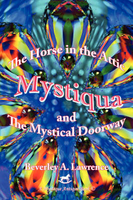Mystiqua The Horse in the Attic and The Mystical Doorway by Beverley A. Lawrence