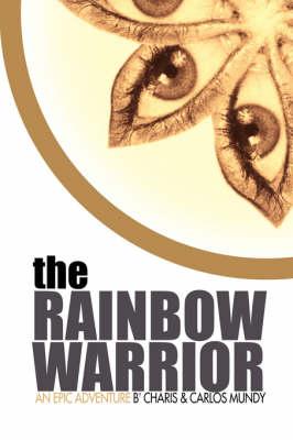 The Rainbow Warrior by Charis Mundy, Carlos Mundy