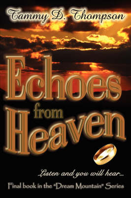 Echoes From Heaven by Tammy, D. Thompson