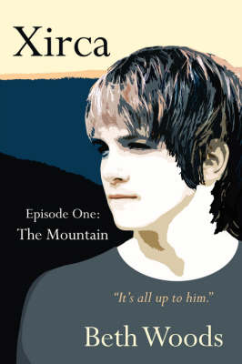 Xirca Episode One: The Mountain by Beth, Woods