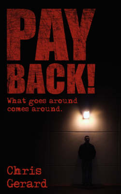Pay Back! What Goes Around Comes Around. by Chris Gerard