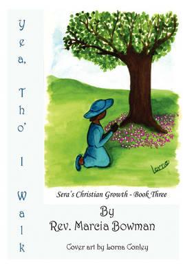 Yea, Tho' I Walk Sera's Christian Growth - Book Three by Marcia J. Bowman