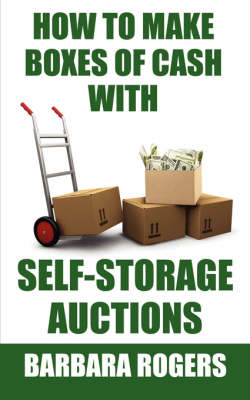How to Make Boxes of Cash With Self-Storage Auctions by Barbara Rogers