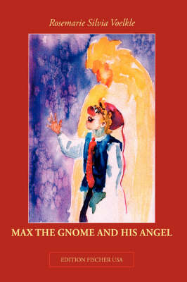Max the Gnome and His Angel by Rosemarie Silvia Voelkle