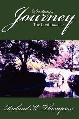Destiny's Journey The Continuance by Richard K. Thompson