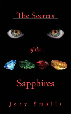 The Secrets of the Sapphires by Joey Smalls