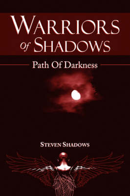Warriors Of Shadows Path Of Darkness by Steven Shadows