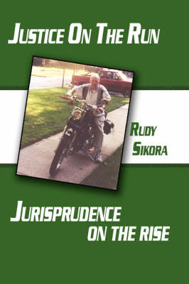 Justice On The Run Jurisprudence on the Rise by Rudy, Sikora