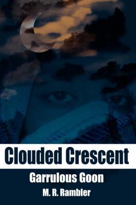 Clouded Crescent Garrulous Goon by M.R. Rambler