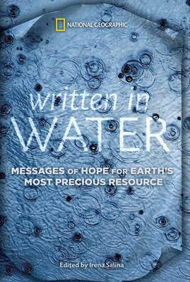 Written in Water Messages of Hope for Earth's Most Precious Resource by Irena Salina