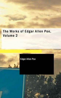 The Works of Edgar Allen Poe, Volume 2 by Edgar Allan Poe