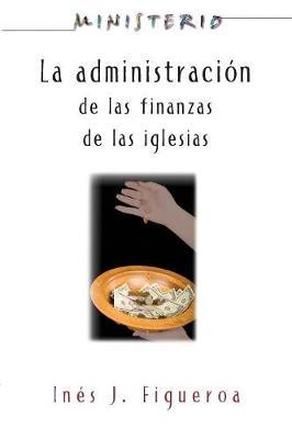 La Administracion De Las Finanzas De La Iglesia Ministerio Series Aeth: The Finance Administration of the Church by Ines J. Figueroa, Varies, Assoc for Hispanic Theological Education