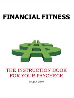 Financial Fitness The Instruction Book For YourPaycheck by Joe Kent